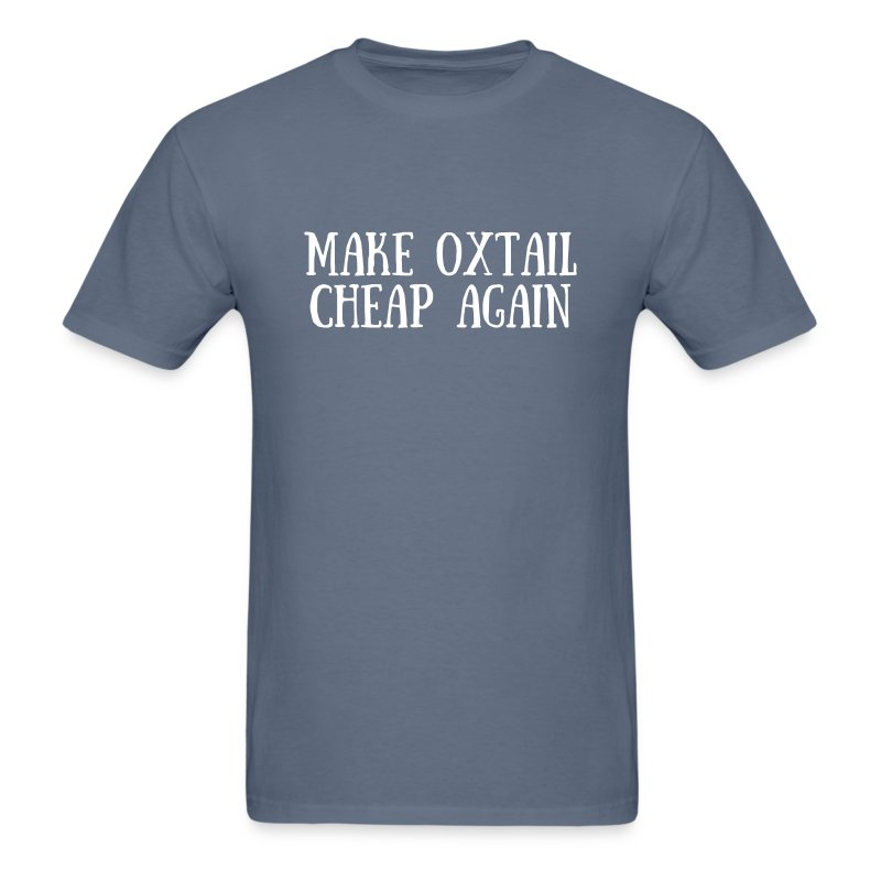 Make Oxtail Cheap Again T-Shirt | That Dude McFly Store
