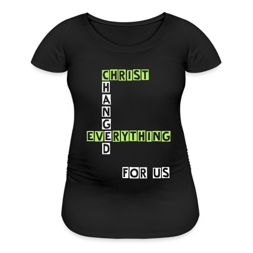 Christ Changed Everything - Women's Maternity T-Shirt