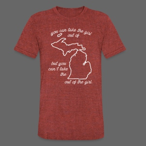 You can take the girl out of Michigan... - Unisex Tri-Blend T-Shirt by American Apparel