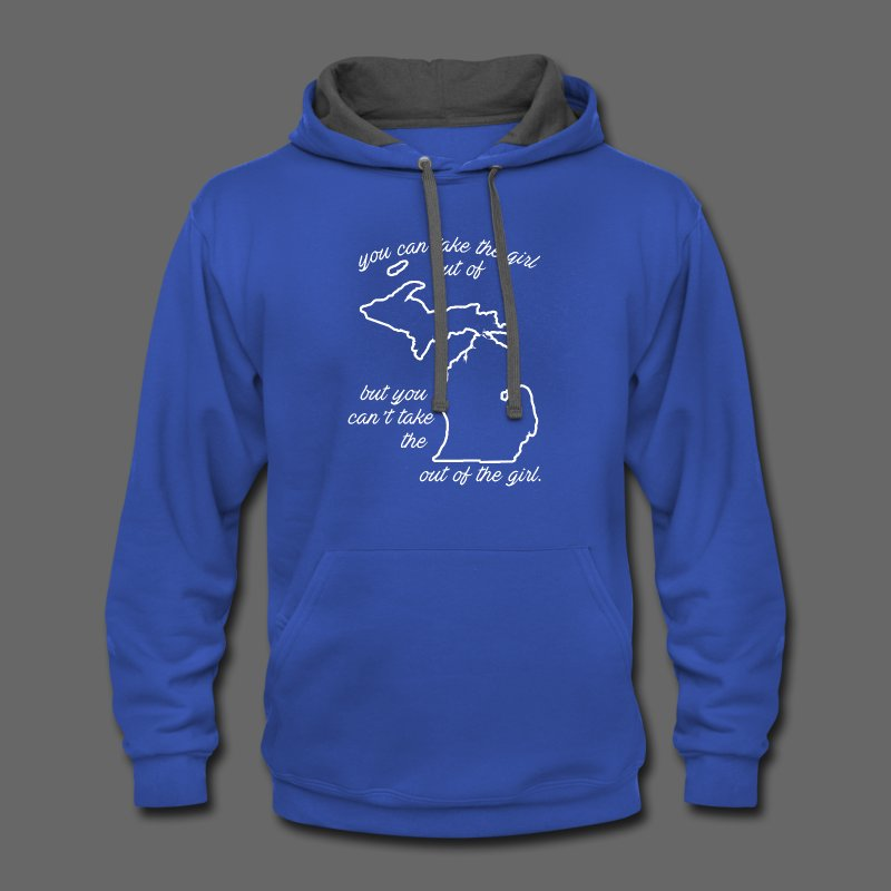 You can take the girl out of Michigan... - Contrast Hoodie