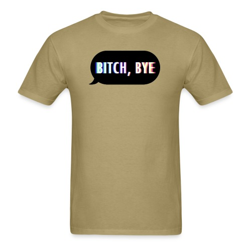 Bitch Bye - Men's T-Shirt