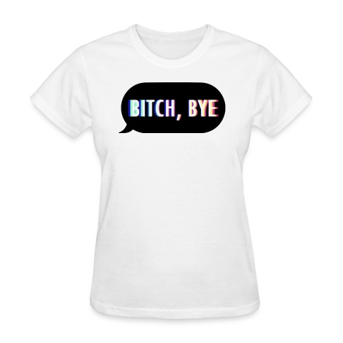 Bitch Bye - Women's T-Shirt