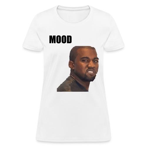 MOOD Kanye West - Women's T-Shirt