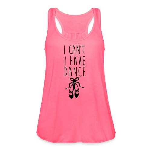 Can't. I have dance - Women's Flowy Tank Top by Bella