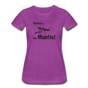 Release... the Mantis! -Premium Tee - Women's Premium T-Shirt
