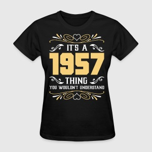 It's 1957 Thing You Wouldnot Understand - Women's T-Shirt