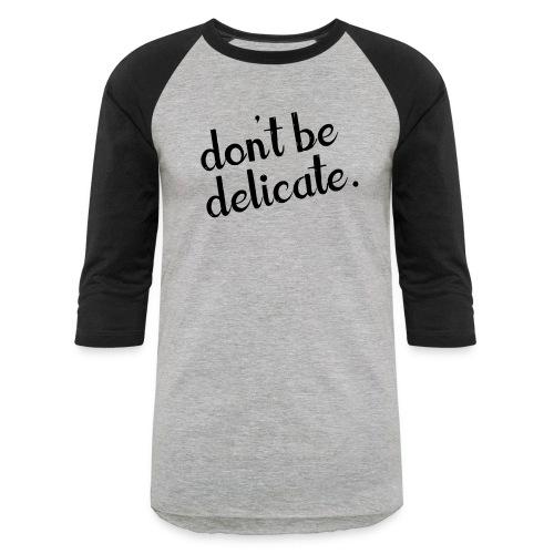 Don't Be Delicate Baseball Tee (Unisex) - Baseball T-Shirt