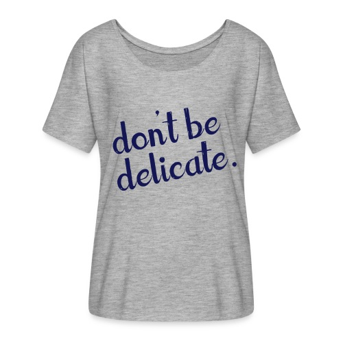 Don't Be Delicate Flowy Tee - Women's Flowy T-Shirt