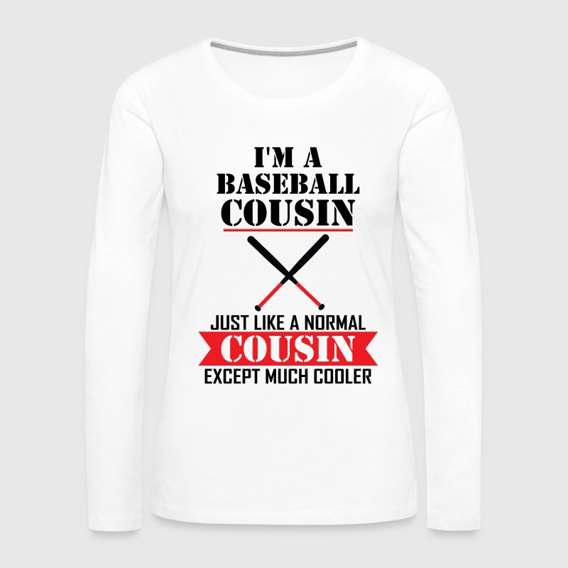 I'M A Baseball Cousin Just Like A Normal Cousin Long Sleeve Shirts - Women's Premium Long Sleeve T-Shirt