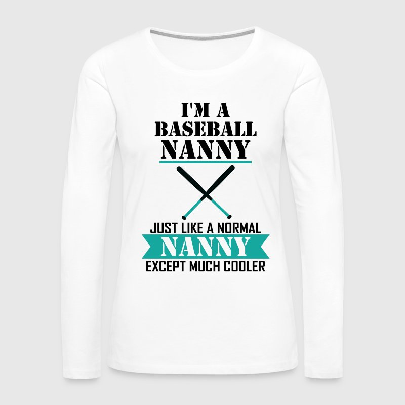I'M A Baseball Nanny Just Like A Normal Nanny Exc Long Sleeve Shirts - Women's Premium Long Sleeve T-Shirt