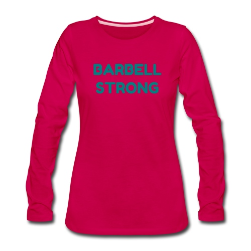 Barbell Strong - Women's Premium Long Sleeve T-Shirt