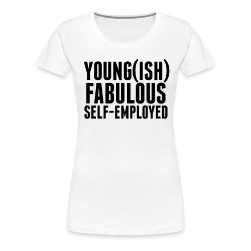 Youngish, Fabulous & Self-Employed Tee - Women's Premium T-Shirt