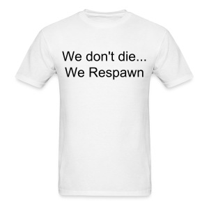 We don' die we re spawn T-Shirt - Men's T-Shirt