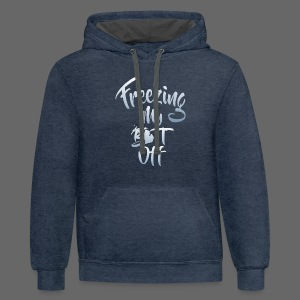 Freezing My Butt Off - Contrast Hoodie