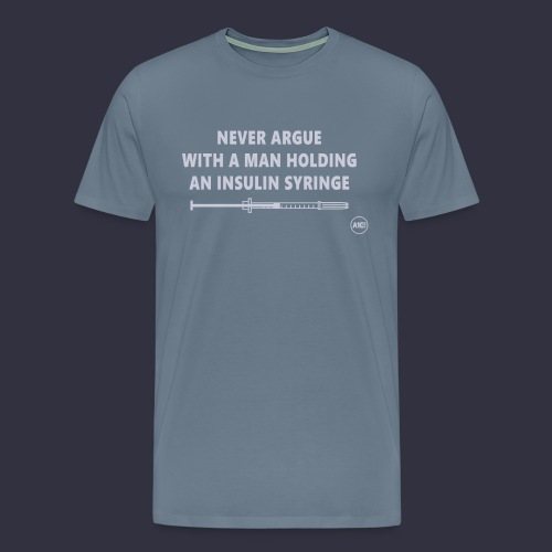 Never Argue - Insulin Syringe Men's T-Shirt - Men's Premium T-Shirt