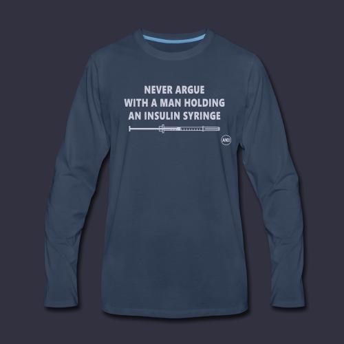 Never Argue - Insulin Syringe Men's Long Sleeve T-Shirt - Men's Premium Long Sleeve T-Shirt
