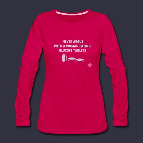 Never Argue - Glucose Tablets Women's Long Sleeve T-Shirt - Women's Premium Long Sleeve T-Shirt