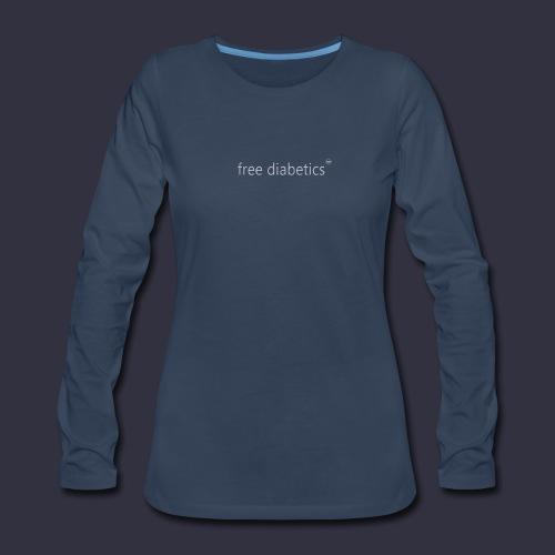 free diabetics Women's Long Sleeve T-Shirt - Women's Premium Long Sleeve T-Shirt