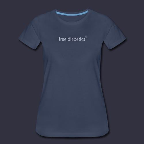 free diabetics Women's T-Shirt - Women's Premium T-Shirt