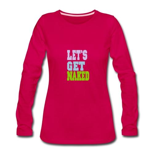 Let's Get Naked-Ladies - Women's Premium Long Sleeve T-Shirt