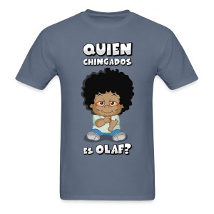 Quien Chingados es Olaf? - Men's T-Shirt