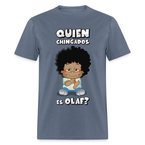 Quien Chingados es Olaf? - Men's T-Shirt