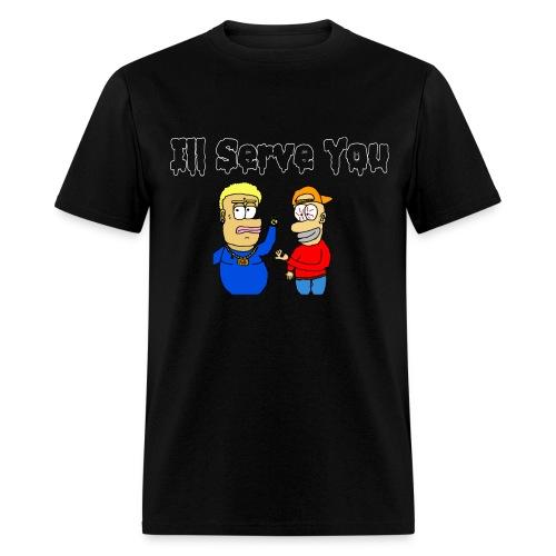 I'll Serve You T-Shirt - Men's T-Shirt