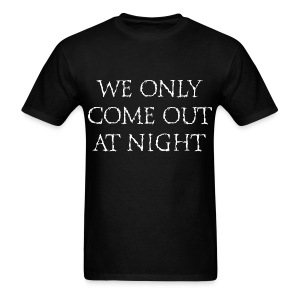WE ONLY COME OUT AT NIGHT T-Shirt - Men's T-Shirt