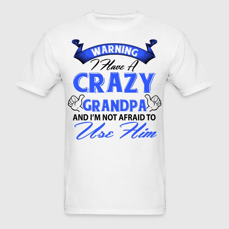 Warning I have a crazy grandpa and I'm not afraid T-Shirts - Men's T-Shirt