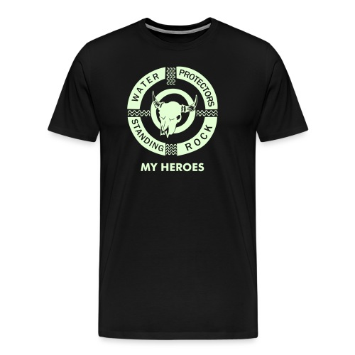 Water Protectors Standing Rock My Heroes - Men's Premium T-Shirt