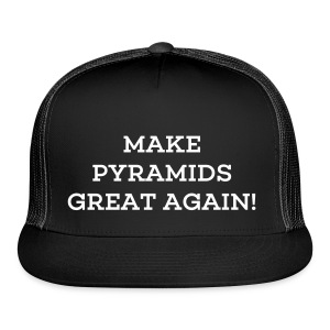Make Pyramids Great Again Cap - Trucker Cap