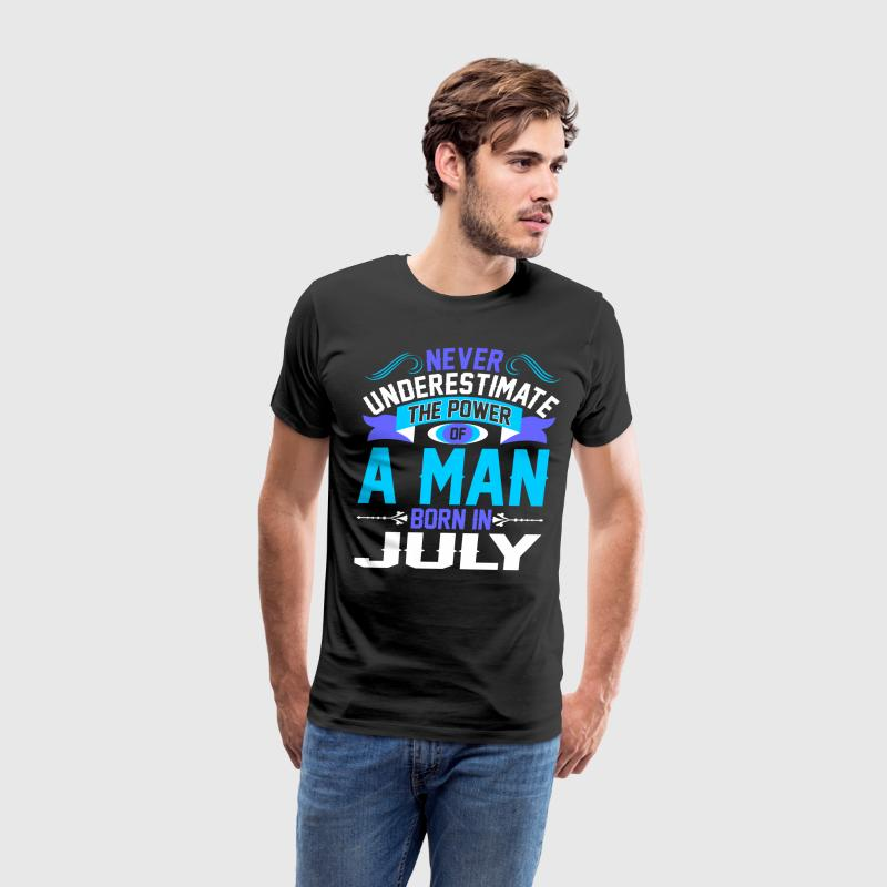 Never Underestimate The Power A Man Born In July T-Shirts - Men's Premium T-Shirt
