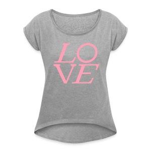 LOVE LOUIS by Tai's Tees - Women's Roll Cuff T-Shirt