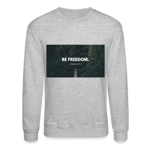 Be Freedom Sweatshirt - M/W - Crewneck Sweatshirt