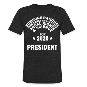 Someone Rational for President - Unisex Tri-Blend T-Shirt by American Apparel