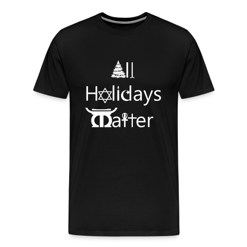 All Holidays Matter - Men's Premium T-Shirt