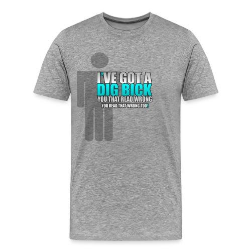 DIG BICK - Men's Premium T-Shirt