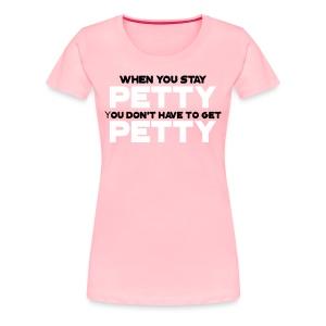 Stay Petty Women's shirt (pink) - Women's Premium T-Shirt