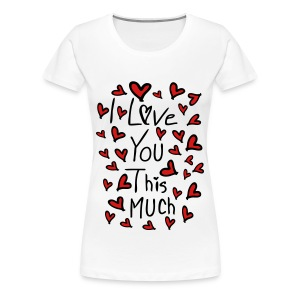 I love you this much Women's Premium T-Shirt - Women's Premium T-Shirt