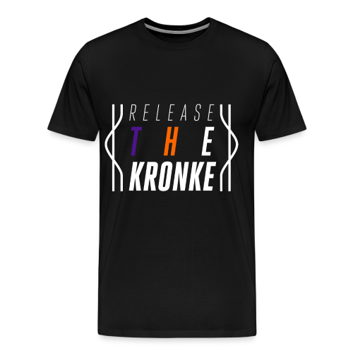 Release The Kronke!!!! - Men's Premium T-Shirt