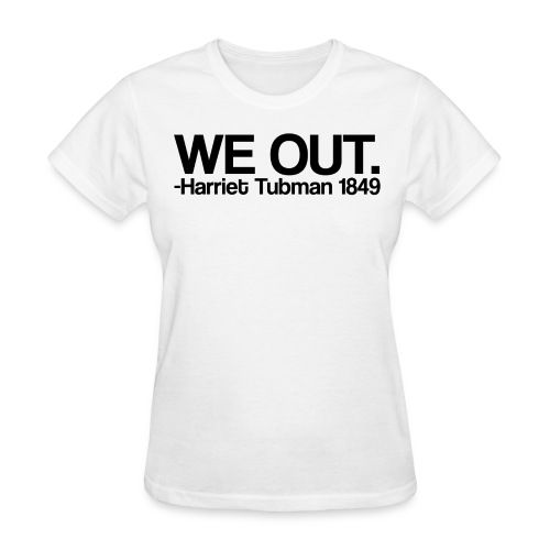 We Out Harriet Tubman 1849 - Women's T-Shirt