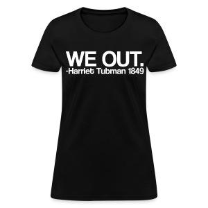 We Out Harriet Tubman 1849 - Women's T-Shirt