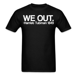 We Out Harriet Tubman Quote Tee - Men's T-Shirt