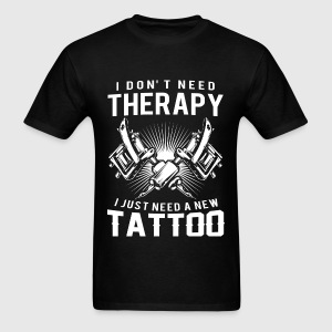 Tattoo - I just need a new tattoo awesome tee - Men's T-Shirt