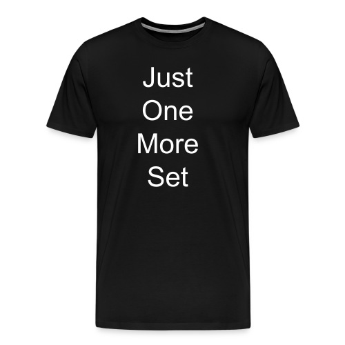Just One More Set... I Lied. One More. - Men's Premium T-Shirt