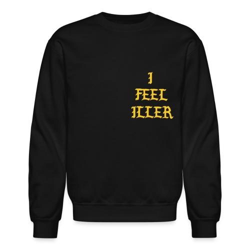I FEEL ILLER - Crewneck Sweatshirt