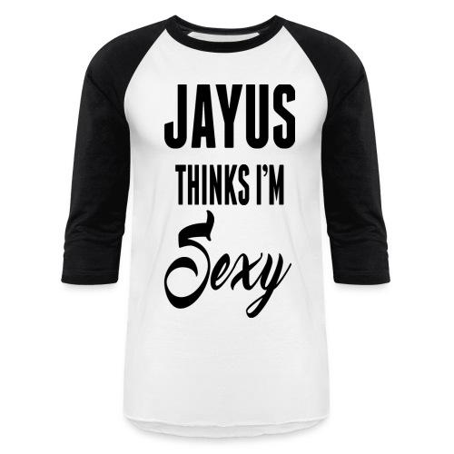 Jayus Thinks I'm Sexy Base Ball Shirt (white and Black - Baseball T-Shirt