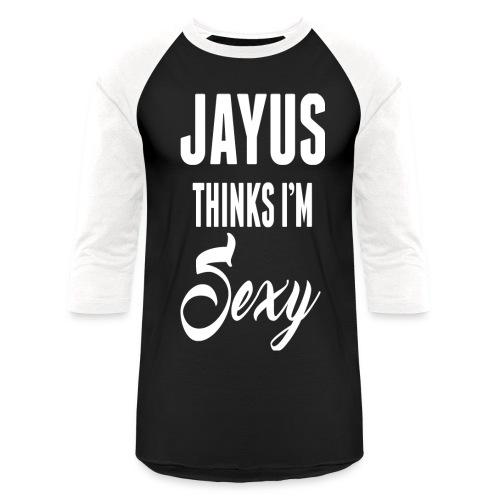 Jayus Thinks I'm Sexy Base Ball Shirt (black and white) - Baseball T-Shirt