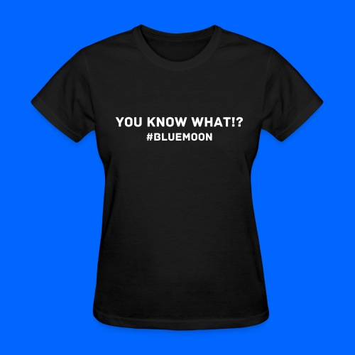 You Know What!? Early 2017 | Womens - Women's T-Shirt