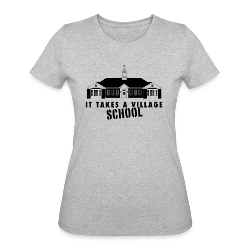 It Takes a Village SCHOOL T-Shirts (adult) - Women's 50/50 T-Shirt